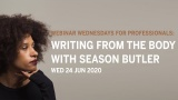 Webinar Wednesdays: Writing From The Body With Season Butler